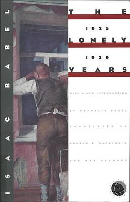 Isaac Babel: the Lonely Years, 1925-1939: Unpublished Stories and Private Correspondence (Paperback)