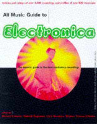 All Music Guide to Electronica: The Expert's Guide to the Best Electronica Recordings - All music guides (Paperback)