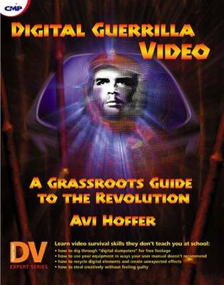 Digital Guerrilla Video: A Grassroots Guide to the Revolution (Paperback)