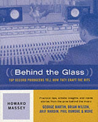 Behind the Glass: Top Record Producers Tell How They Craft the Hits (Paperback)