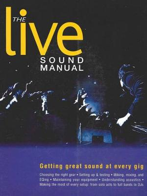 The Live Sound Manual: Getting Great Sound at Every Gig (Paperback)