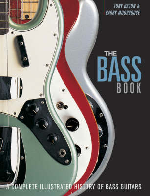Tony Bacon and Barry Moorhouse: The Bass Book (Paperback)