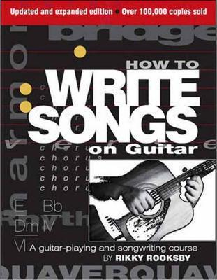 Rikky Rooksby: How To Write Songs On Guitar - Second Edition (Paperback)