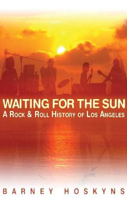 Barney Hoskyns: Waiting For The Sun - A Rock 'N' Roll History Of Los Angeles (Paperback)
