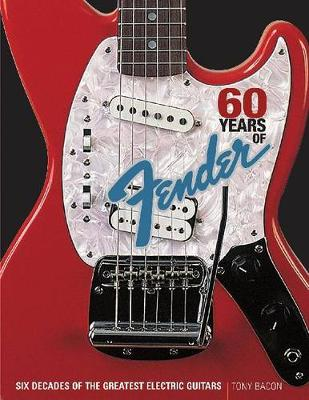 60 Years of Fender: Six Decades of the Greatest Electric Guitars (Paperback)