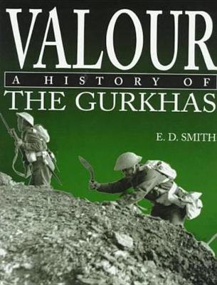 Valour: A History of the Gurkhas (Hardback)