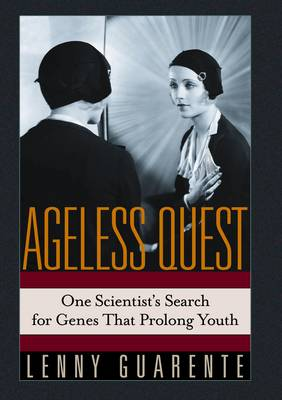 Ageless Quest: One Scientist's Search for the Genes That Prolong Youth (Hardback)