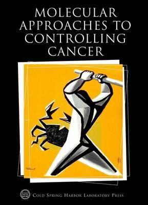 Molecular Approaches to Controlling Cancer: Cold Spring Harbor Symposium on Quantitative Biology LXX - Cold Spring Harbor Symposia on quantitative biology No. 70 (Hardback)