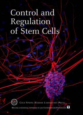 Control and Regulation of Stem Cells - Cold Spring Harbor Symposia on Quantitative Biology Series No. 73 (Hardback)