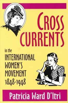 Cross Currents: In the International Women's Movement, 1848-1948 (Paperback)