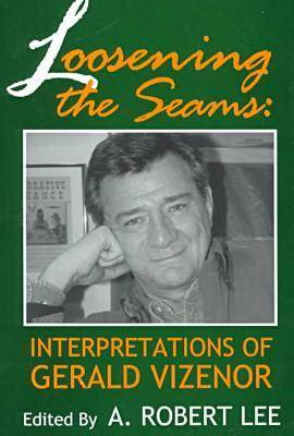 Loosening the Seams: Interpretations of Gerald Vizenor (Paperback)