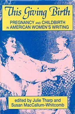 This Giving Birth: Pregnancy and Childbirth in American Women's Writing (Hardback)