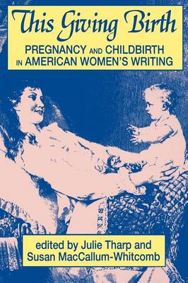 This Giving Birth: Pregnancy and Childbirth in American Women's Writing (Paperback)