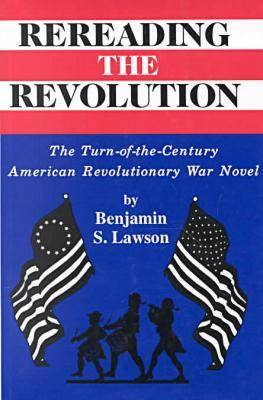 Rereading the Revolution: The Turn-of-the-Century American Revolutionary War Novel (Paperback)