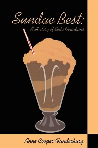 Sundae Best: A History of Soda Fountains (Paperback)