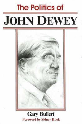 The Politics Of John Dewey (Hardback)