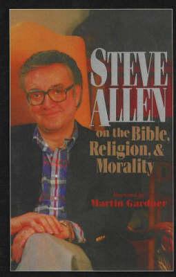 Steve Allen On The Bible, Religion And Morality (Hardback)