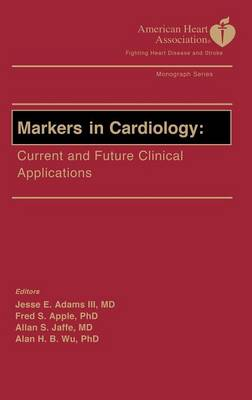Markers in Cardiology: Current and Future Clinical Applications - American Heart Association Monograph S. (Hardback)