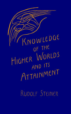 Knowledge of the Higher Worlds and Its Attainment: (cw 10) (Paperback)