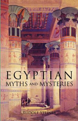 Egyptian Myths and Mysteries: Lectures by Rudolf Steiner (Paperback)