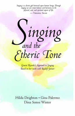 Singing in the Etheric Tone: Gracia Ricardo's Approach to Singing Based on Her Work with Rudolf Steiner (Paperback)