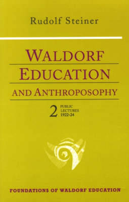 Waldorf Education and Anthroposophy: Public Lectures, 1922-24 Volume 2 - Foundations of Waldorf Education (Paperback)