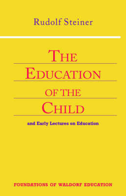 Education of the Child: And Early Lectures on Education - Foundations of Waldorf Education v. 25 (Paperback)