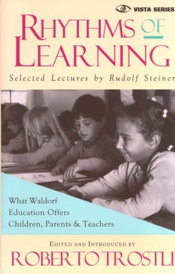 Rhythms of Learning: What Waldorf Education Offers Children, Parents and Teachers - Vista v. 4 (Paperback)