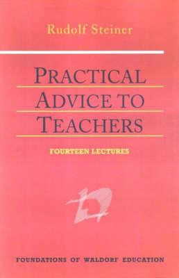 Practical Advice to Teachers - Foundations of Waldorf Education (Hardback)