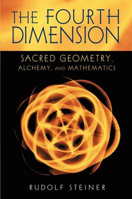 The Fourth Dimension: Sacred Geometry, Alchemy and Mathematics (Paperback)