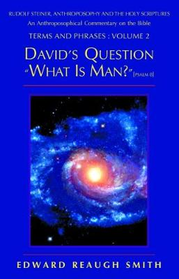 """David's Question """"What is Man?"""": Psalm 8 - Rudolf Steiner, anthroposophy & the Holy Scriptures v.2 (Paperback)"""