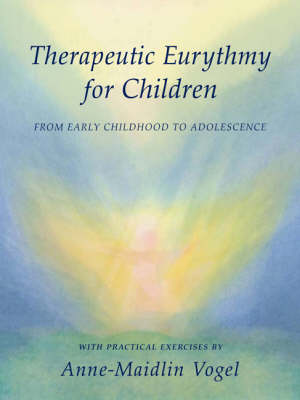Therapeutic Eurythmy for Children: From Early Childhood to Adolescence with Practical Exercises (Hardback)
