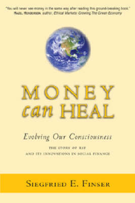 Money Can Heal: Evolving Our Consciousness.  The Story of RSF and it's Innovations in Social Finance (Paperback)