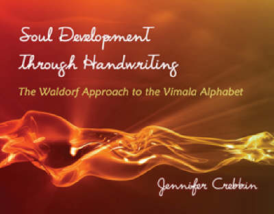 Soul Development Through Handwriting: The Waldorf Approach to the Vimala Alphabet (Paperback)