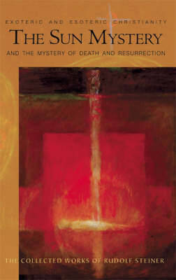 The Sun Mystery and the Mystery of Death and Resurrection: Exoteric and Esoteric Christianity (Paperback)