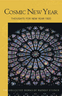 Cosmic New Year: Thoughts for New Year 1920 - The Collected Works of Rudolf Steiner (Paperback)