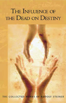 Influence of the Dead on Destiny - The Collected Works of Rudolf Steiner (Paperback)
