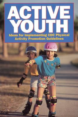 Active Youth: Ideas for Implementing CDC Physical Activity Promotion Guidelines (Paperback)