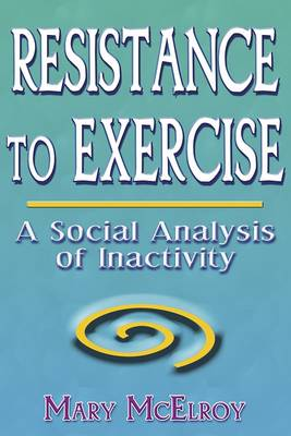 Resistance to Exercise: A Social Analysis of Inactivity (Hardback)