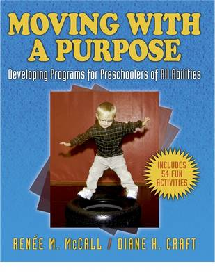 Moving with a Purpose: Developing Programs for Preschoolers of All Abilities (Paperback)