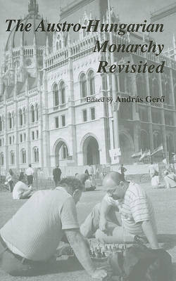 The Austro-Hungarian Monarchy Revisited (Hardback)