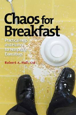 Chaos for Breakfast: Practical Help and Humor for Nonprofit Executives (Paperback)