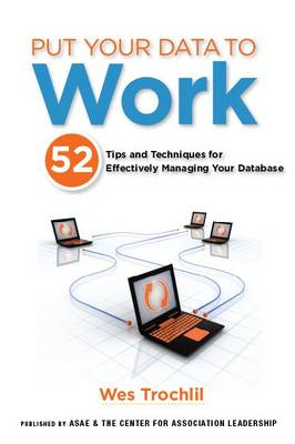 Put Your Data to Work: 52 Tips and Techniques for Effectively Managing Your Database (Paperback)