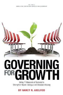 Governing for Growth: Using 7 Measures of Success to Strengthen Board Dialogue and Decision Making (Paperback)
