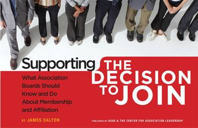 Supporting the Decision to Join: What Association Boards Should Know and Do About Membership and Affiliation (Paperback)