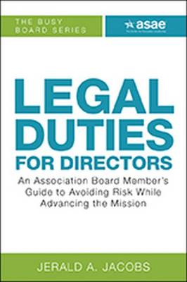Legal Duties for Directors: An Association Board Member's Guide to Avoiding Risk While Advancing the Mission (Paperback)