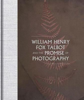 William Henry Fox Talbot and the Promise of Photography (Hardback)