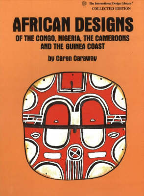 African Designs of the Congo, Nigeria, The Cameroons & the Guinea Coast: Collected Edition (Paperback)
