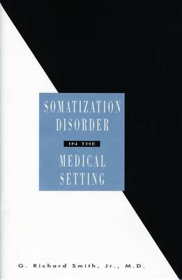 Somatization Disorder in the Medical Setting (Hardback)