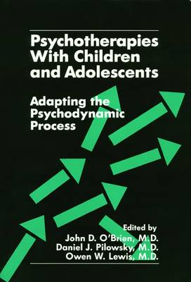 Psychotherapies With Children and Adolescents: Adapting the Psychodynamic Process (Hardback)